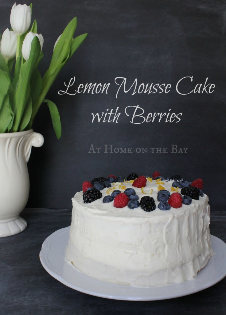 Lemon Mousse Cake with Berries: At Home on the Bay